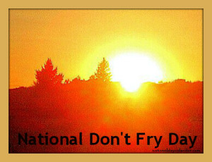 NATIONAL DON'T FRY DAY